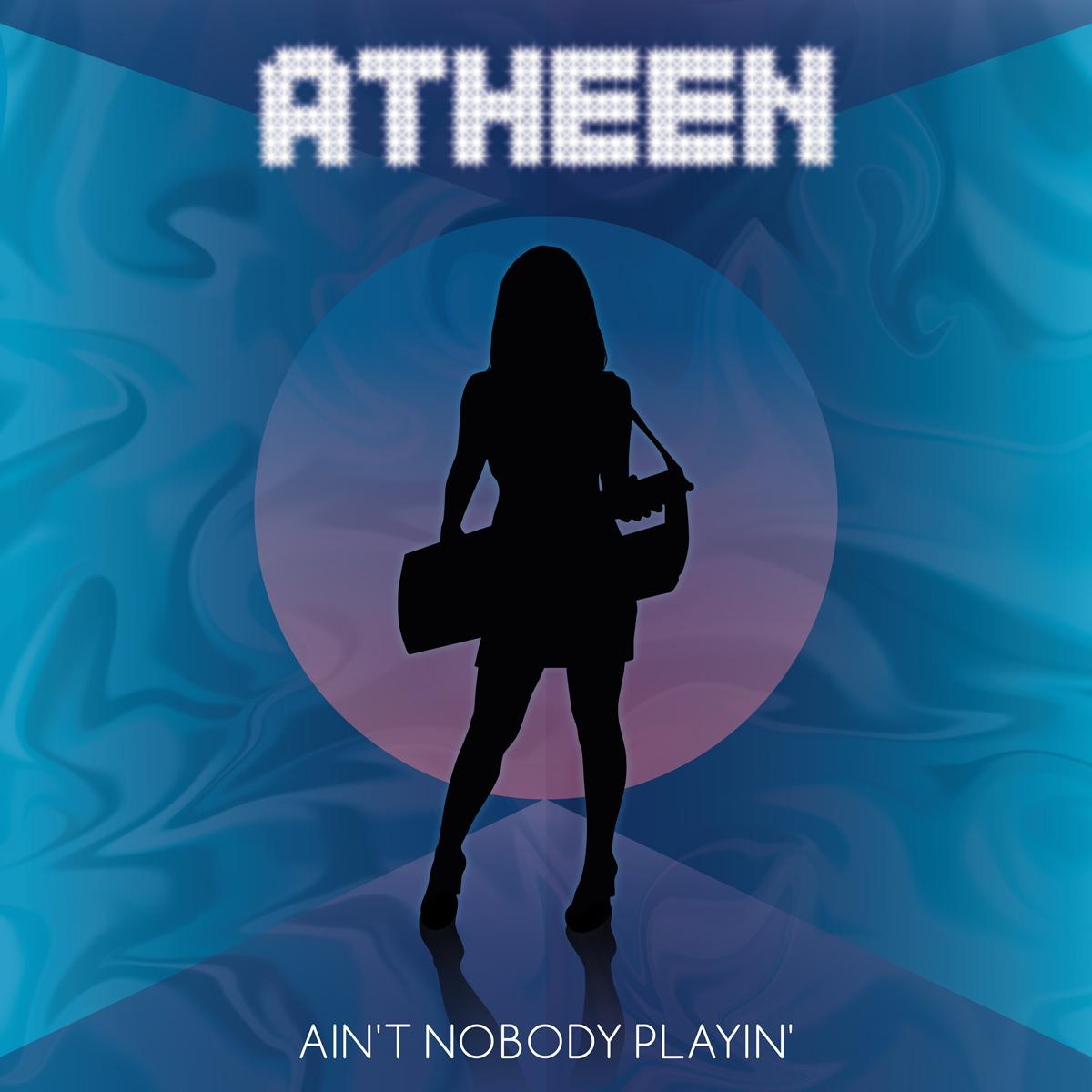 Atheen - Ain't Nobody Playin'